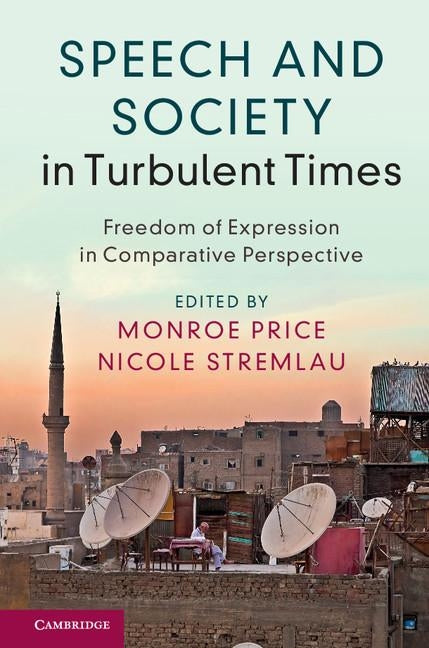 Speech and Society in Turbulent Times: Freedom of Expression in Comparative Perspective by Price, Monroe