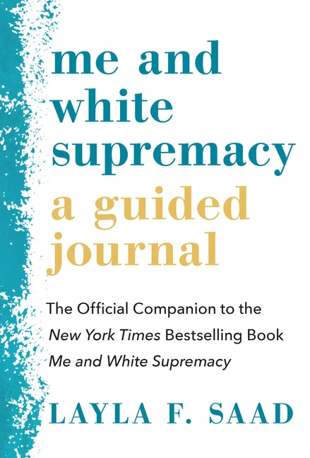 Me and White Supremacy: A Guided Journal: The Official Companion to the New York Times Bestselling Book Me and White Supremacy by Saad, Layla