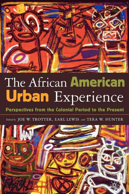 African American Urban Experience: Perspectives from the Colonial Period to the Present by Trotter, J.