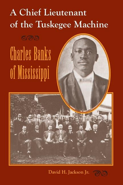 Chief Lieutenant of the Tuskegee Machine: Charles Banks of Mississippi by Jackson, David H., Jr.