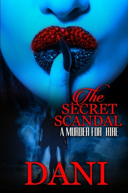 The Secret Scandal: A Murder for Hire by , Dani