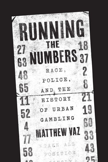 Running the Numbers: Race, Police, and the History of Urban Gambling by Vaz, Matthew