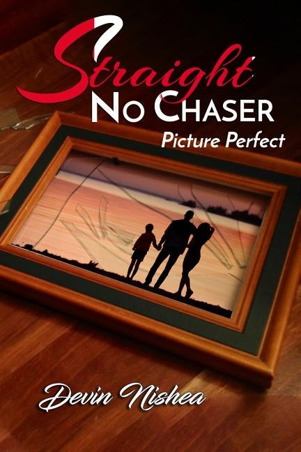 Straight No Chaser: Picture Perfect by Nishea, Devin