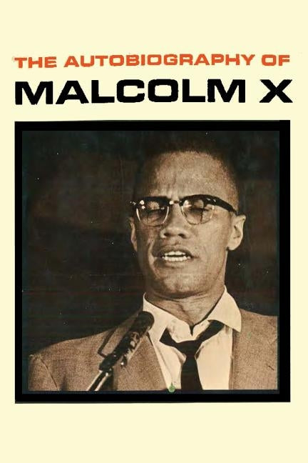 The Autobiography of Malcolm X by Malcolm X.