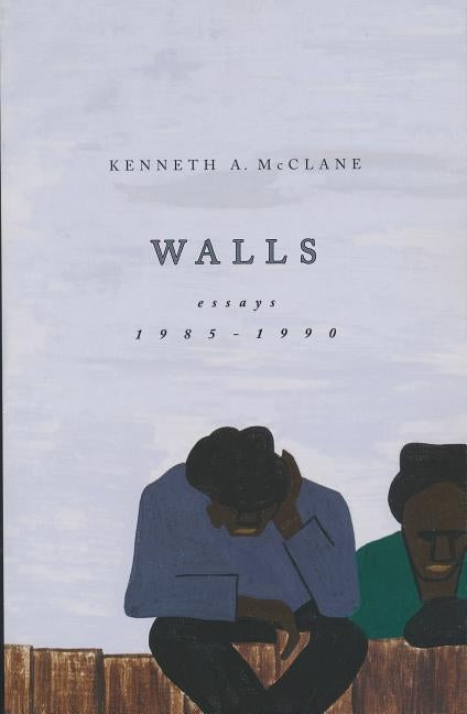 Walls: Essays 1985-1990 by McClane, Kenneth