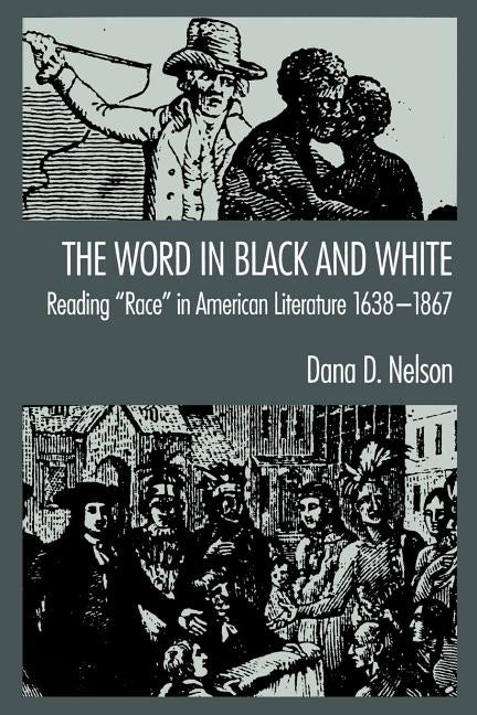 "The Word in Black and White: Reading ""Race"" in American Literature, 1638-1867 by Nelson, Dana D."