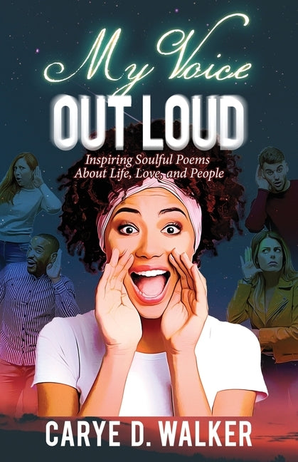 My Voice Out Loud: Inspiring Soulful Poems About Life, Love, and People by Walker, Carye D.