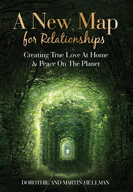 A New Map for Relationships: Creating True Love at Home and Peace on the Planet by Hellman, Martin E.