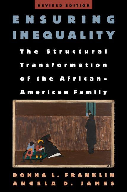 Ensuring Inequality: The Structural Transformation of the African American Family by Franklin, Donna L.