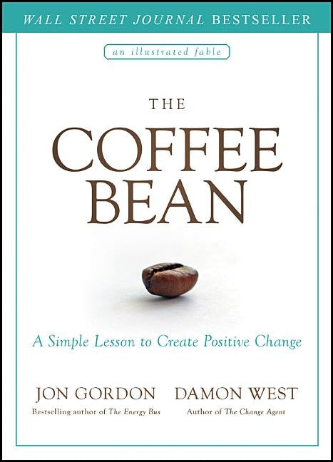 The Coffee Bean: A Simple Lesson to Create Positive Change by Gordon, Jon