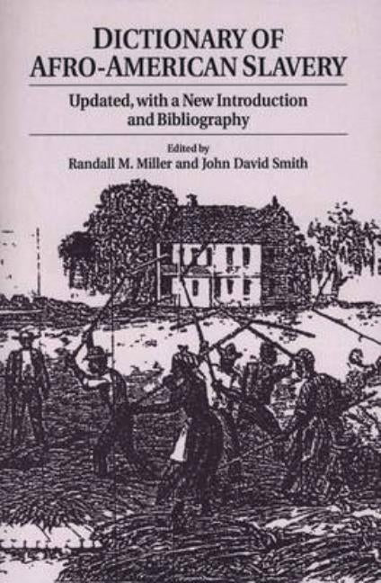Dictionary of Afro-American Slavery: Updated, with a New Introduction and Bibliography by Miller, Randall M.