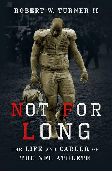 Not for Long: The Life and Career of the NFL Athlete by Turner II, Robert W.
