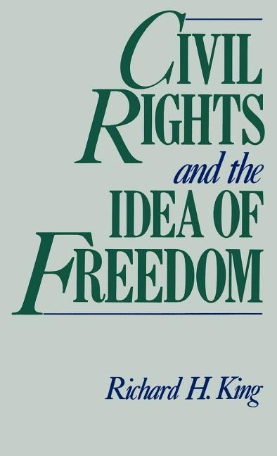 Civil Rights and the Idea of Freedom by King, Richard H.