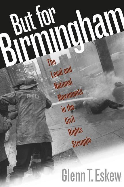 But for Birmingham: The Local and National Movements in the Civil Rights Struggle by Eskew, Glenn T.