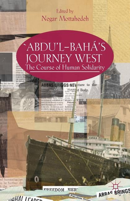 'abdu'l-Bahá's Journey West: The Course of Human Solidarity by Mottahedeh, N.