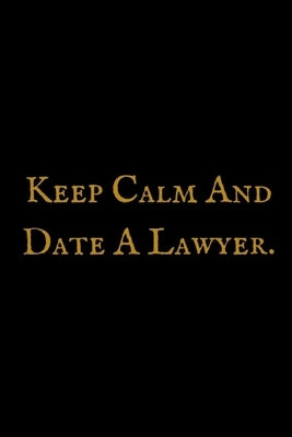 Keep Calm And Date A Lawyer: Attorney at Law Composition Notebook: Funny, Legal Humor College Ruled Book, 100 pages (50 Sheets) 6 x 9 (Law Student by Vacations, World