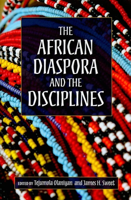 The African Diaspora and the Disciplines by Olaniyan, Tejumola