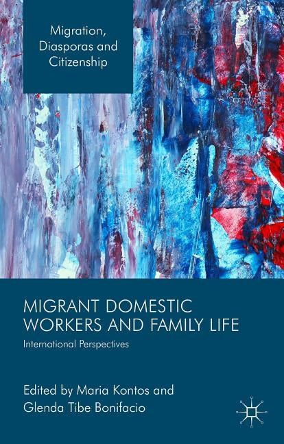 Migrant Domestic Workers and Family Life: International Perspectives by Kontos, Maria