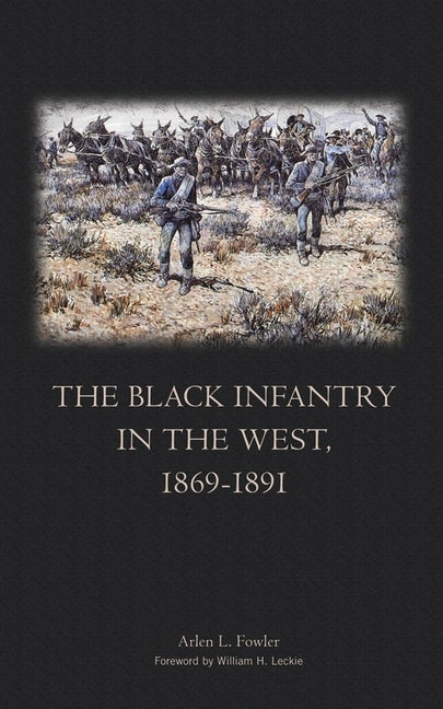 The Black Infantry in the West 1869-1891 by Fowler, Arlen L.