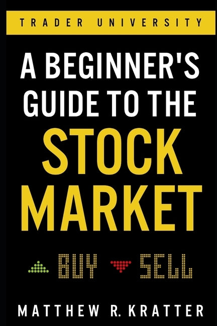 A Beginner's Guide to the Stock Market: Everything You Need to Start Making Money Today by Kratter, Matthew R.