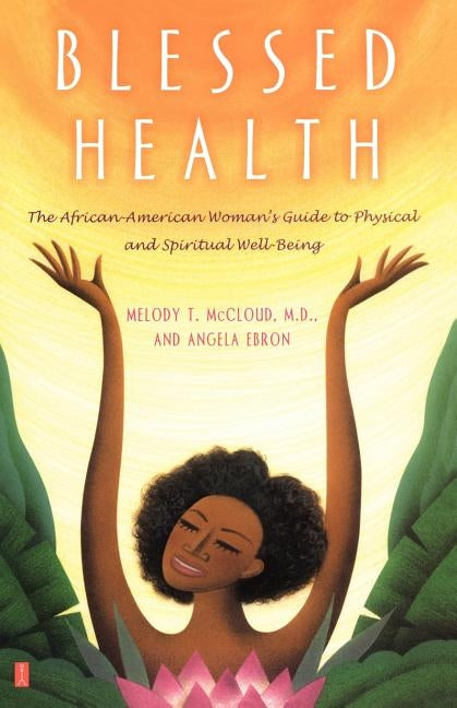 Blessed Health: The African-American Woman's Guide to Physical and Spiritual Well-Being by Ebron, Angela