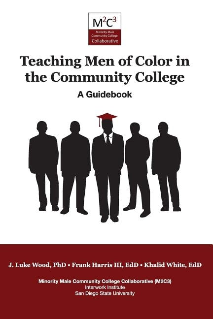 Teaching Men of Color in the Community College: A Guidebook by Wood, J. Luke Edd
