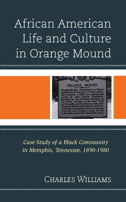 African American Life and Culture in Orange Mound: Case Study of a Black Community in Memphis, Tennessee, 1890-1980 by Williams, Charles