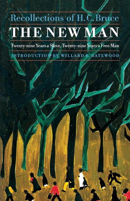 The New Man: Twenty-Nine Years a Slave, Twenty-Nine Years a Free Man. Recollections of H. C. Bruce by Bruce, H. C.
