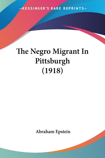 The Negro Migrant In Pittsburgh (1918) by Epstein, Abraham