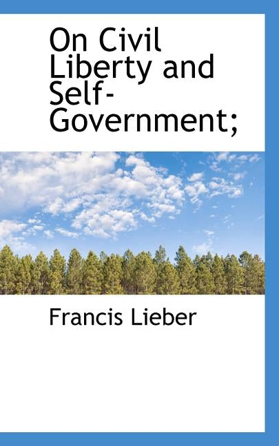 On Civil Liberty and Self-Government; by Lieber, Francis