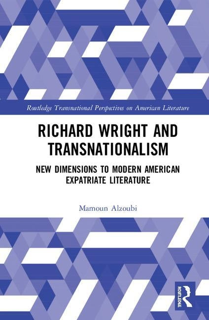 Richard Wright and Transnationalism: New Dimensions to Modern American Expatriate Literature by Alzoubi, Mamoun F. I.