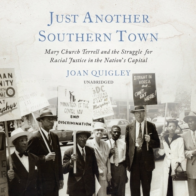 Just Another Southern Town: Mary Church Terrell and the Struggle for Racial Justice in the Nation's Capital by Quigley, Joan