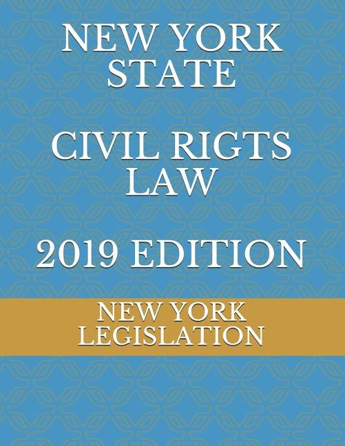 New York State Civil Rigts Law 2019 Edition by Naumchenko, Evgenia