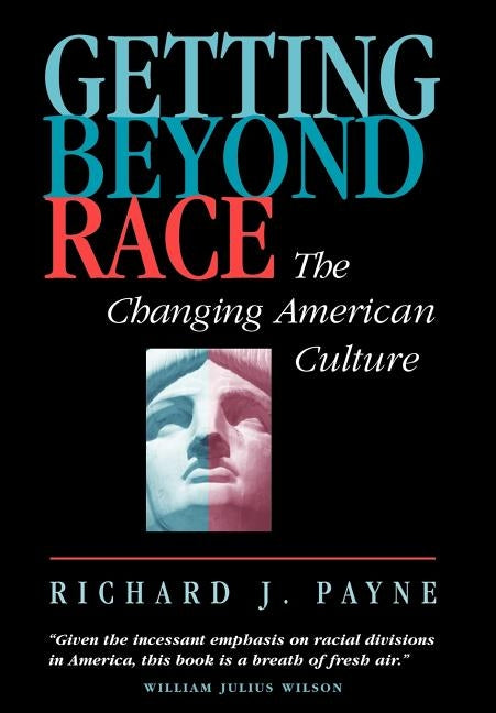 Getting Beyond Race: The Changing American Culture by Payne, Richard