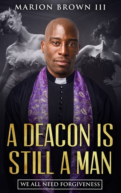 A Deacon is Still A Man: We All Need Forgiveness by Brown III, Marion