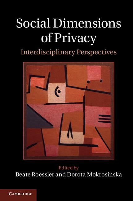 Social Dimensions of Privacy: Interdisciplinary Perspectives by Roessler, Beate