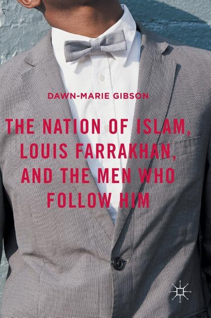 The Nation of Islam, Louis Farrakhan, and the Men Who Follow Him by Gibson, Dawn-Marie