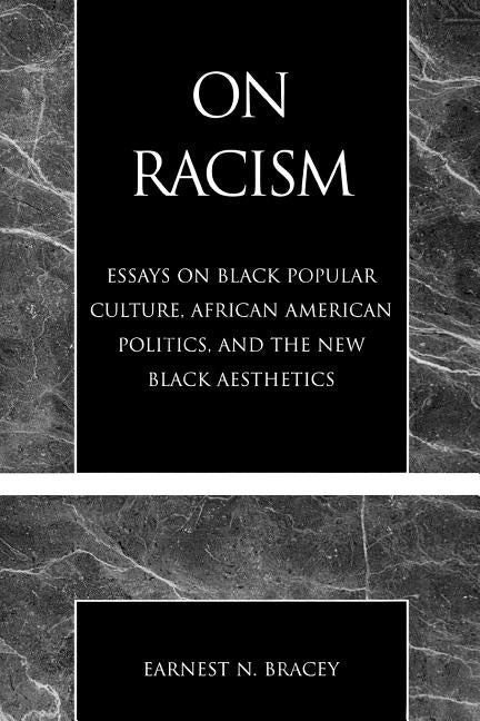 On Racism: Essays on Black Popular Culture, African American Politics, and the New Black Aesthetics by Bracey, Earnest N.