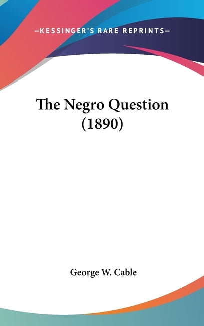The Negro Question (1890) by Cable, George W.