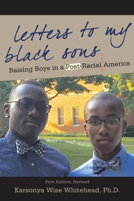 Letters to My Black Sons: Raising Boys in a Post-Racial America by Whitehead, Karsonya Wise