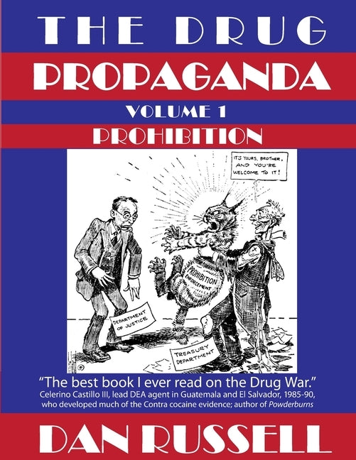 The Drug Propaganda, Volume 1: Prohibition by Russell, Dan