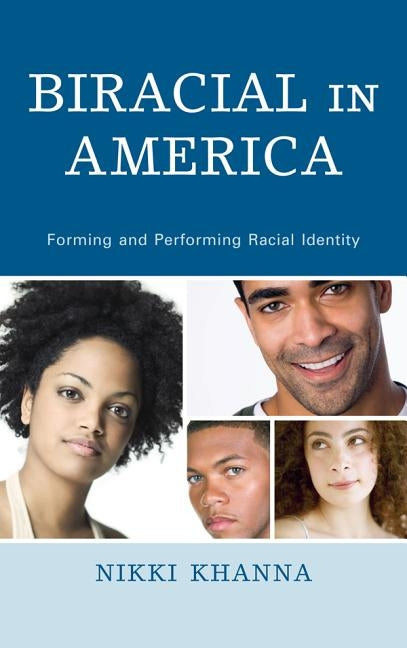 Biracial in America: Forming and Performing Racial Identity by Khanna, Nikki
