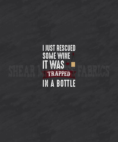 I Just Rescued Some Wine It Was Trapped In A Bottle Panel