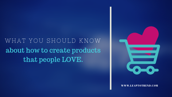 What you should know about how to create products that people love.