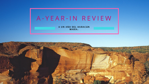 A-Year-In- Review: A un año del huracán María