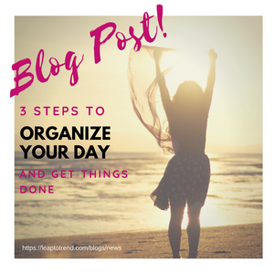 3 Steps to organize your day and get things done