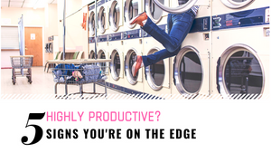 Highly Productive? 5 Signs You're On The Edge