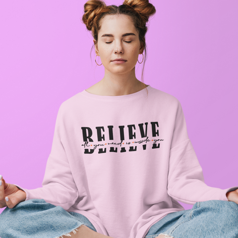 All you need is Believe | Women Sweatshirt