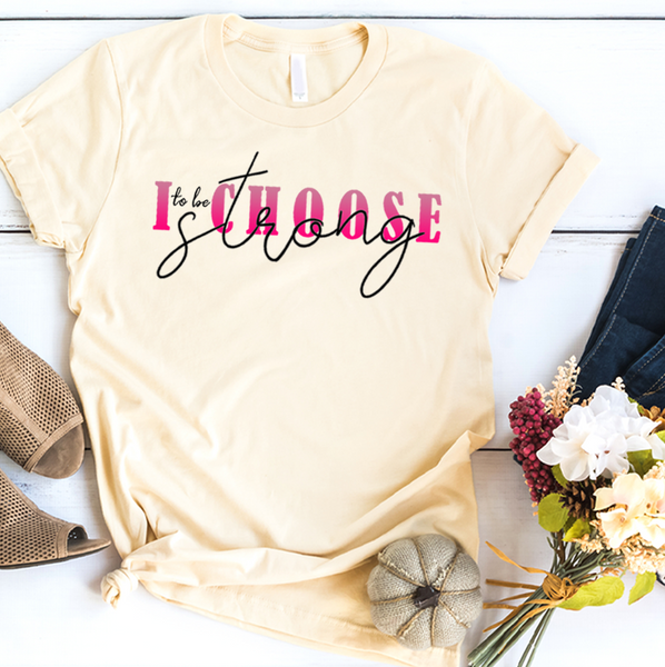 I Choose Strong | Women Empowerment Graphic Tee
