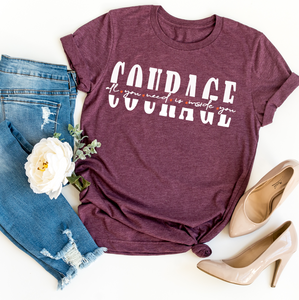 All you need is Courage | Women Empowerment Graphic Tee